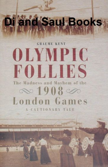 Olympic Follies - The Madness and Mayhem of the 1908 London Games, by Graeme Kent